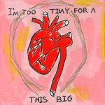 I'm Too Tiny for a Heart This Big